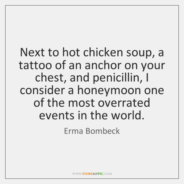 Next to hot chicken soup, a tattoo of an anchor on your ...