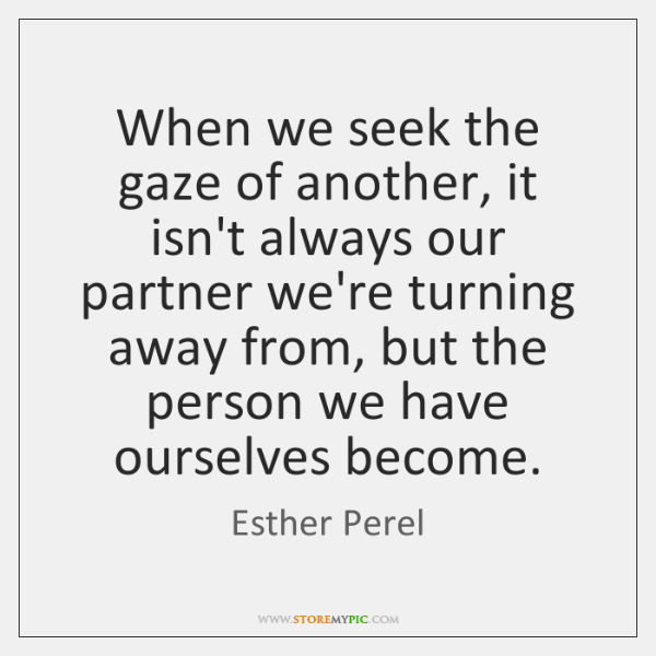 When we seek the gaze of another, it isn't always our partner ...