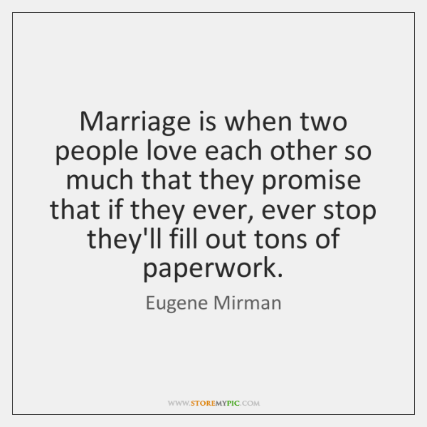 Marriage is when two people love each other so much that they ...