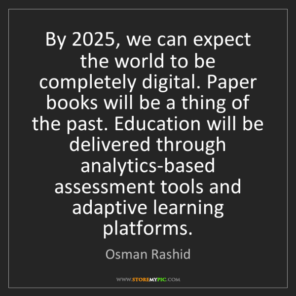 Osman Rashid: By 2025, we can expect the world to be completely digital....