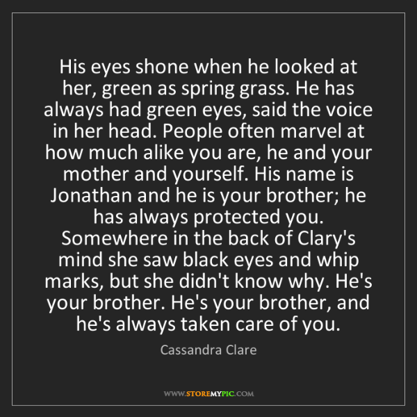 Cassandra Clare: His eyes shone when he looked at her, green as spring...