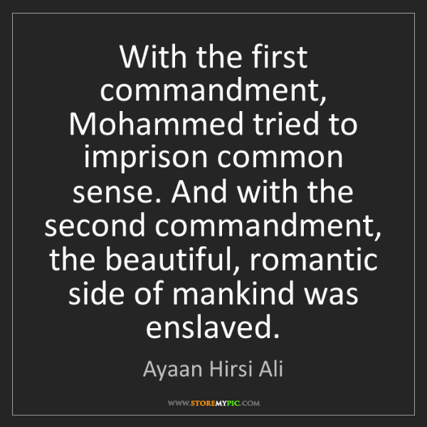 Ayaan Hirsi Ali: With the first commandment, Mohammed tried to imprison...