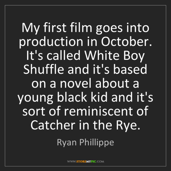 Ryan Phillippe: My first film goes into production in October. It's called...