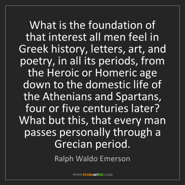 Ralph Waldo Emerson: What is the foundation of that interest all men feel...