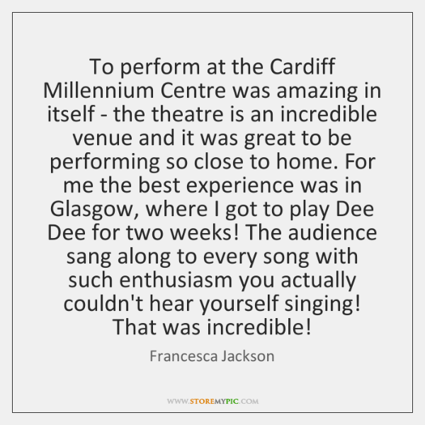 To perform at the Cardiff Millennium Centre was amazing in itself - ...