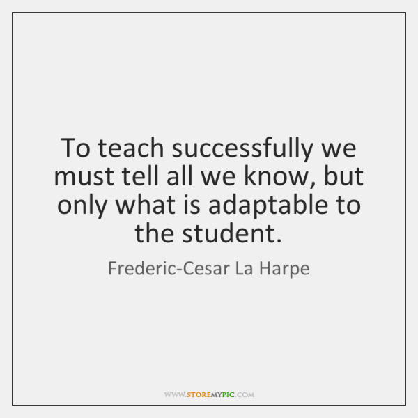 To teach successfully we must tell all we know, but only what ...