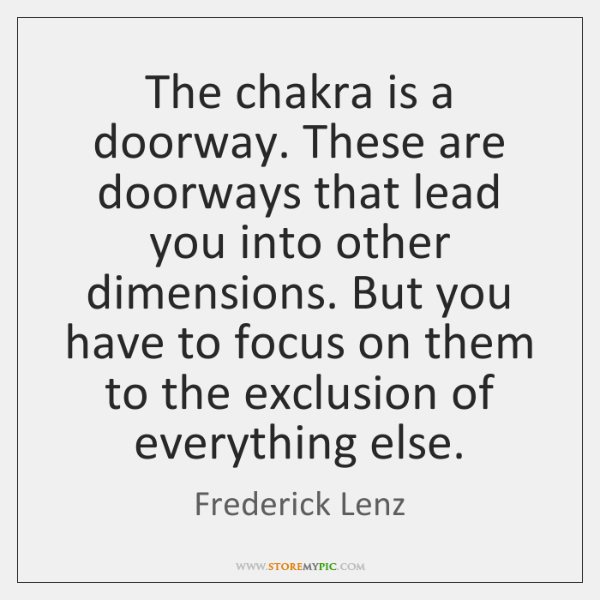 The chakra is a doorway. These are doorways that lead you into ...