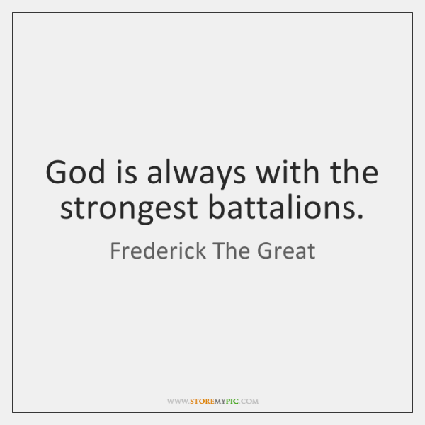 God is always with the strongest battalions.
