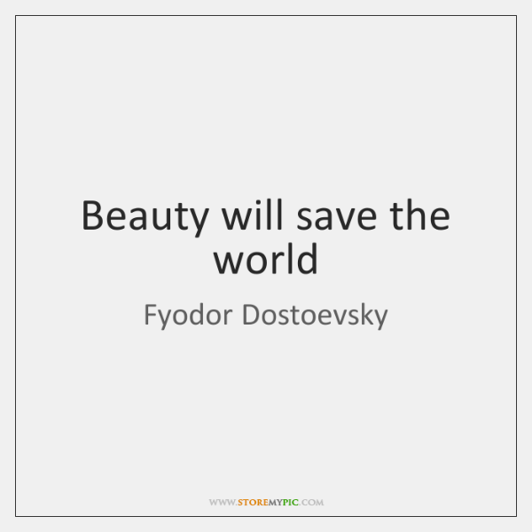 Beauty Will Save The World Storemypic