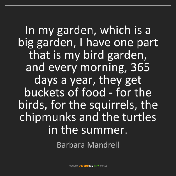 Barbara Mandrell: In my garden, which is a big garden, I have one part...