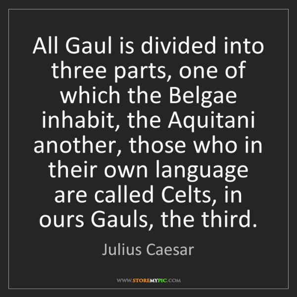 Julius Caesar: All Gaul is divided into three parts, one of which the...