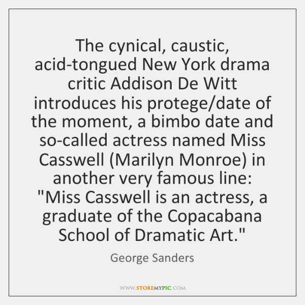 The cynical, caustic, acid-tongued New York drama critic Addison De Witt introduces ...