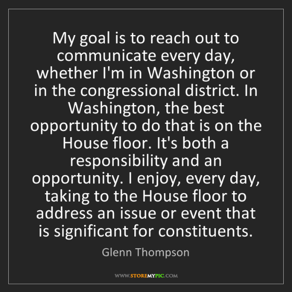 Glenn Thompson: My goal is to reach out to communicate every day, whether...