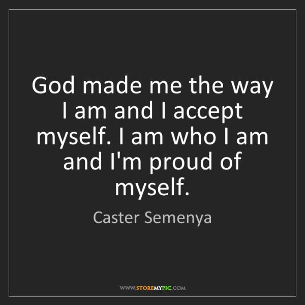 Caster Semenya God Made Me The Way I Am And I Accept Myself I Am