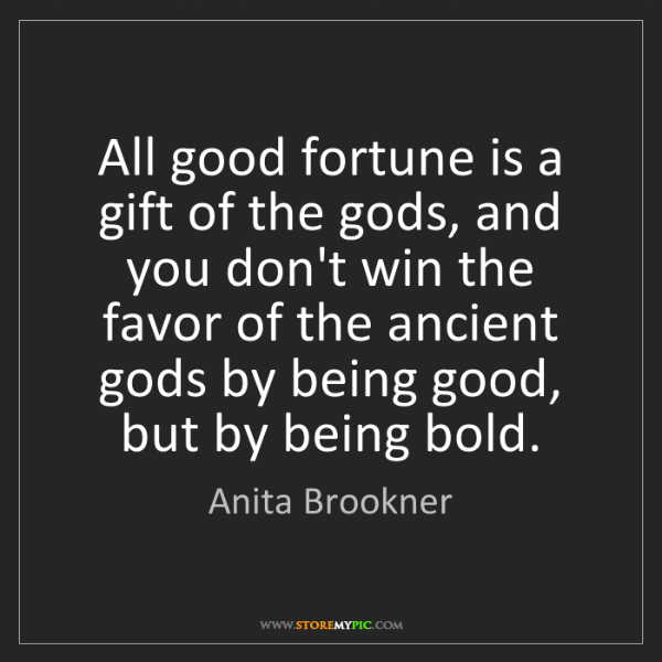 Anita Brookner: All good fortune is a gift of the gods, and you don't...