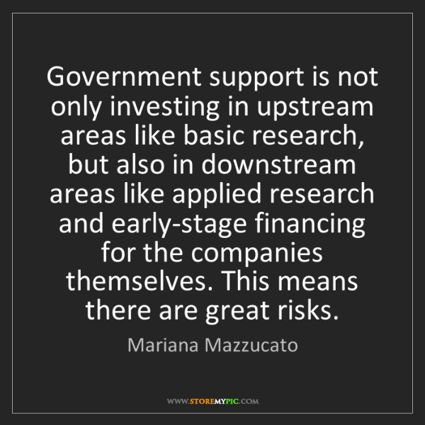 Mariana Mazzucato: Government support is not only investing in upstream...