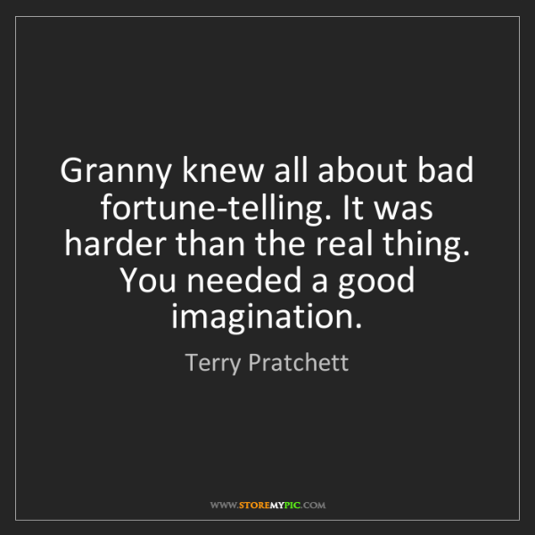 Terry Pratchett: Granny knew all about bad fortune-telling. It was harder...
