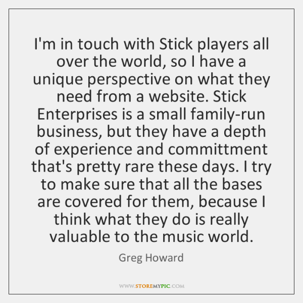 I'm in touch with Stick players all over the world, so I ...