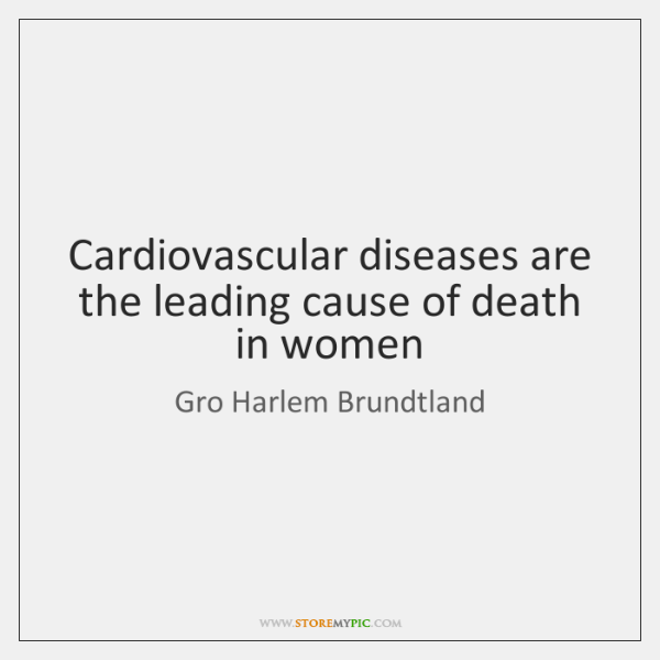 Cardiovascular diseases are the leading cause of death in women