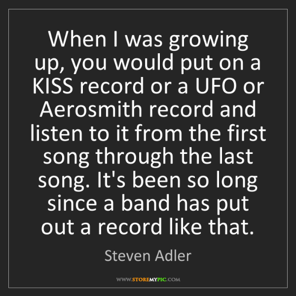Steven Adler: When I was growing up, you would put on a KISS record...