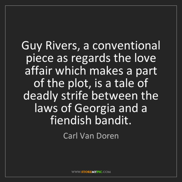 Carl Van Doren: Guy Rivers, a conventional piece as regards the love...