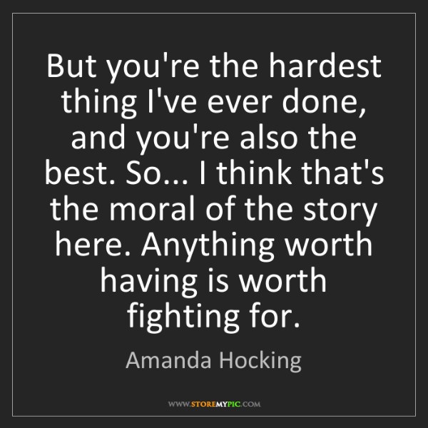 Amanda Hocking: But you're the hardest thing I've ever done, and you're...