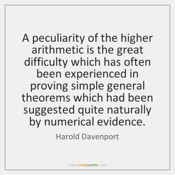 A peculiarity of the higher arithmetic is the great difficulty which has ...
