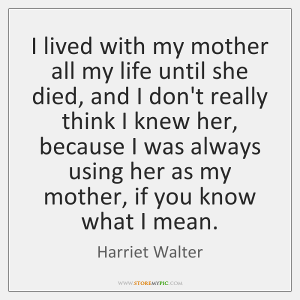 I Lived With My Mother All My Life Until She Died And Storemypic