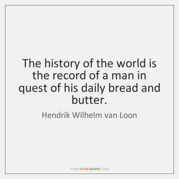 The history of the world is the record of a man in ...