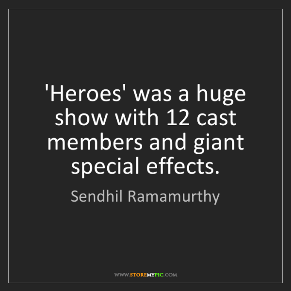 Sendhil Ramamurthy: 'Heroes' was a huge show with 12 cast members and giant...