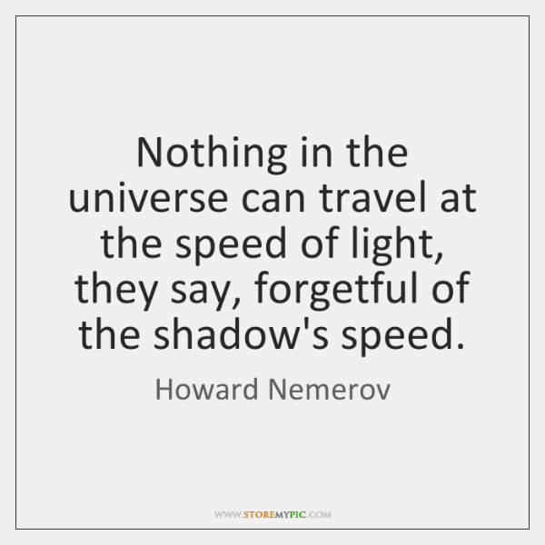 Nothing in the universe can travel at the speed of light, they ...