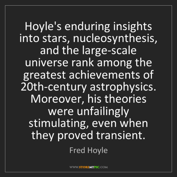 Fred Hoyle: Hoyle's enduring insights into stars, nucleosynthesis,...