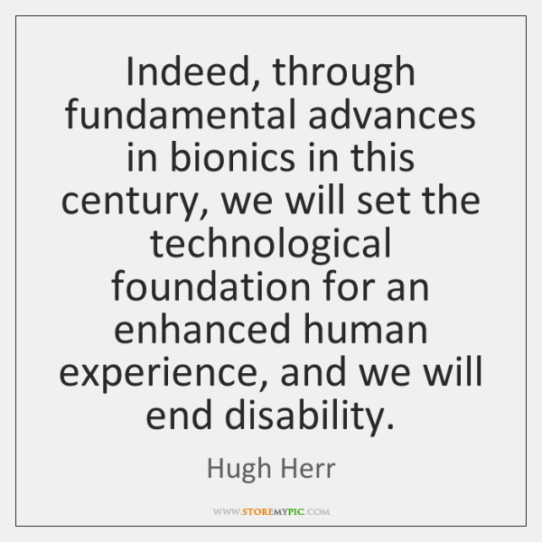 Indeed, through fundamental advances in bionics in this century, we will set ...