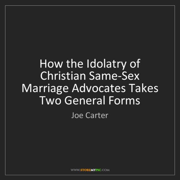 Joe Carter: How the Idolatry of Christian Same-Sex Marriage Advocates...