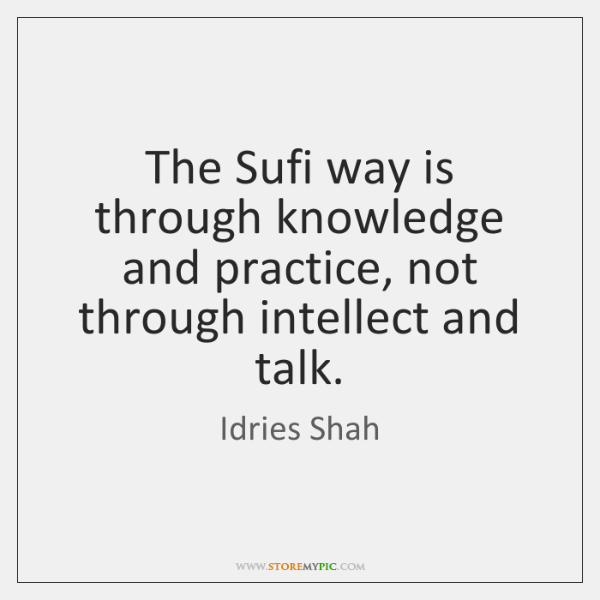 The Sufi way is through knowledge and practice, not through intellect and ...