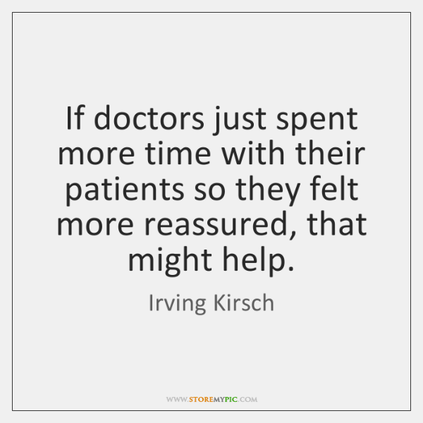 If doctors just spent more time with their patients so they felt ...