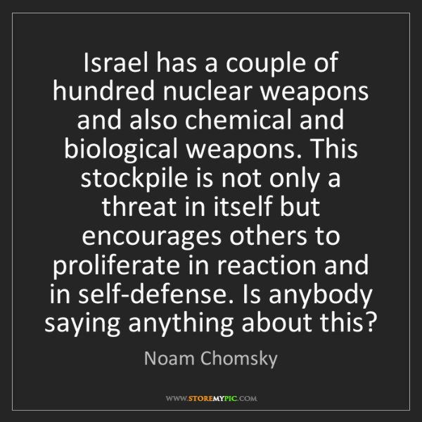 Noam Chomsky: Israel has a couple of hundred nuclear weapons and also...