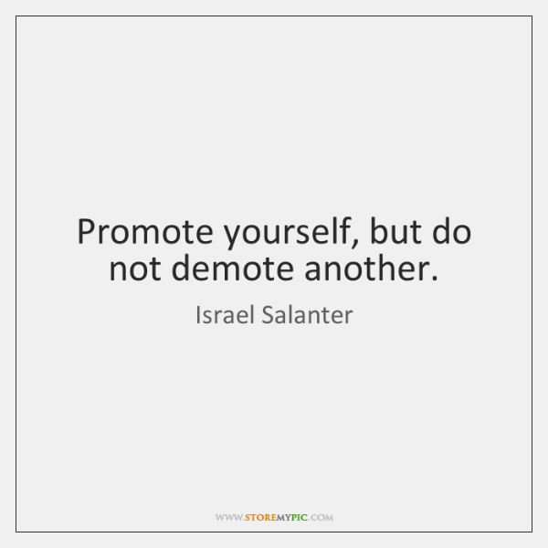 Promote yourself, but do not demote another.