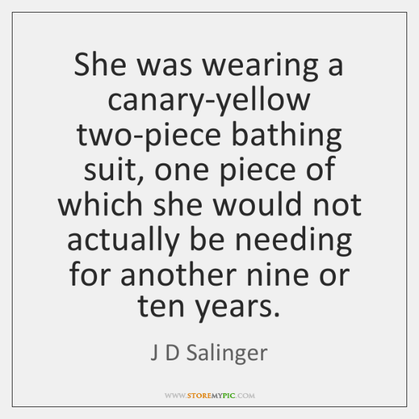 She was wearing a canary-yellow two-piece bathing suit, one piece of which ...