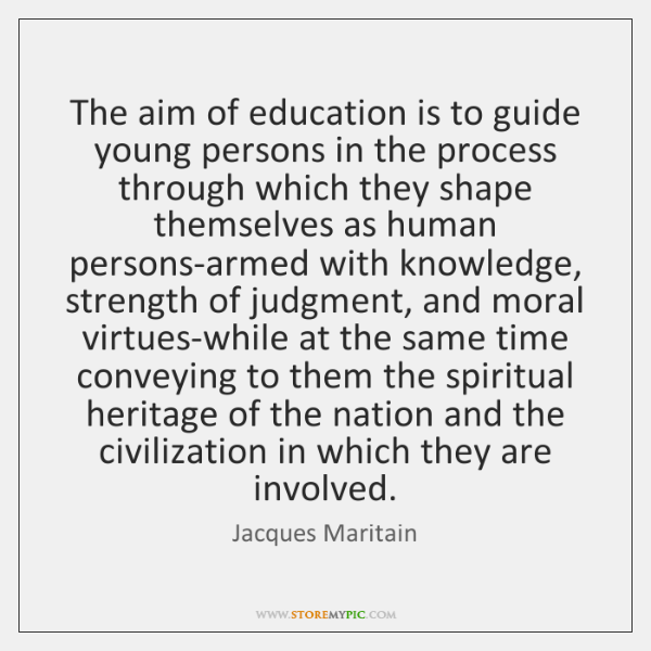 The aim of education is to guide young persons in the process   ...