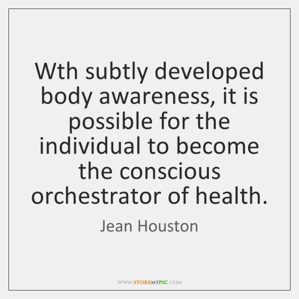 Wth subtly developed body awareness, it is possible for the individual to ...