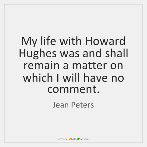 My life with Howard Hughes was and shall remain a matter on ...