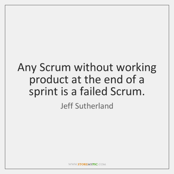 Any Scrum without working product at the end of a sprint is ...