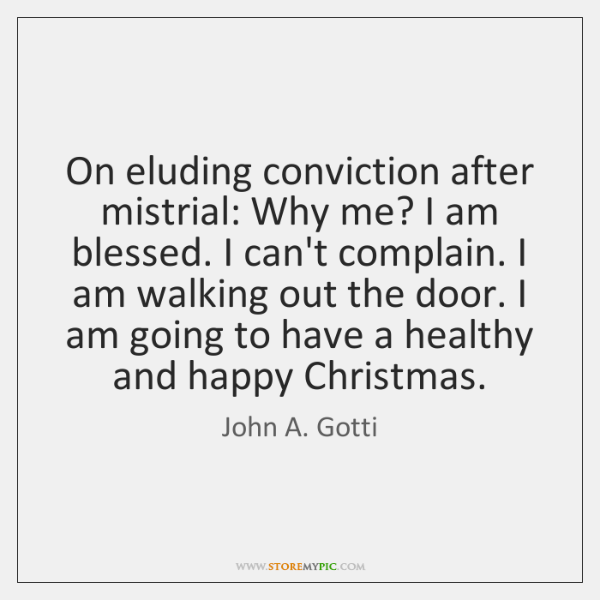 On eluding conviction after mistrial: Why me? I am blessed. I can't ...