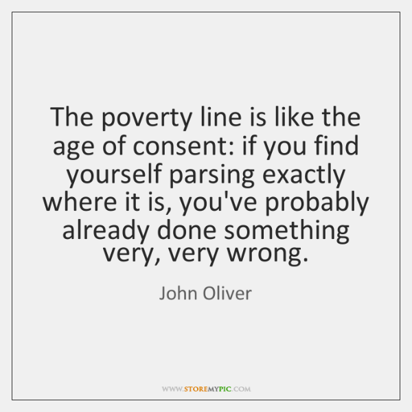 The poverty line is like the age of consent: if you find ...