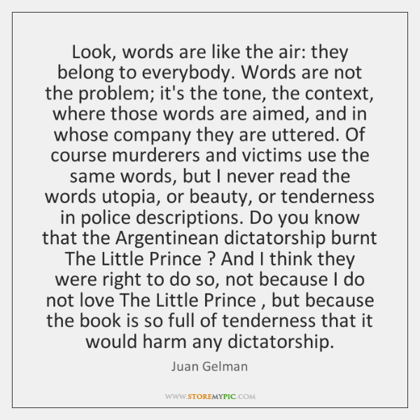 Look, words are like the air: they belong to everybody. Words are ...