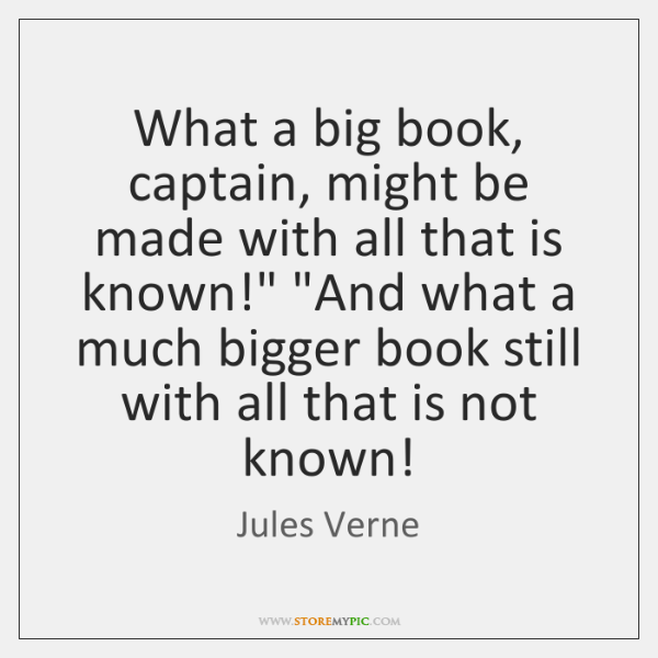 What a big book, captain, might be made with all that is ...
