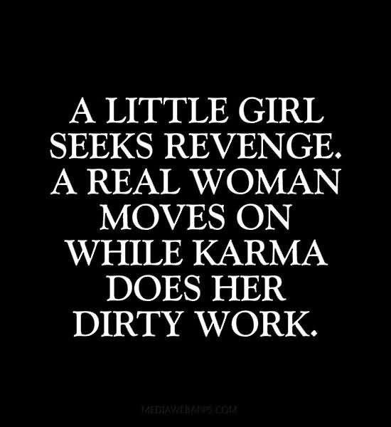 A little girl seeks revenge a real woman moves on while karma does her dirty workc