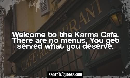 Welcome To The Karma Cafe There Are No Menus You Get Served What You