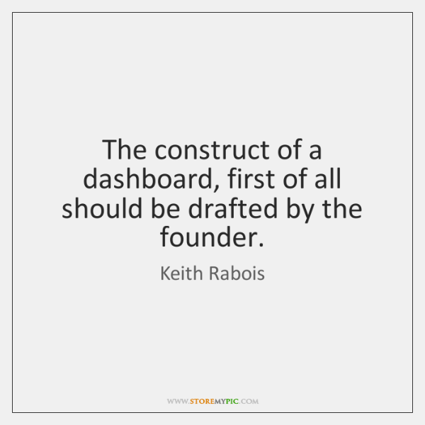 The construct of a dashboard, first of all should be drafted by ...